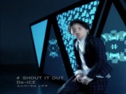 Da-iCE - SHOUT IT OUT (PV)
